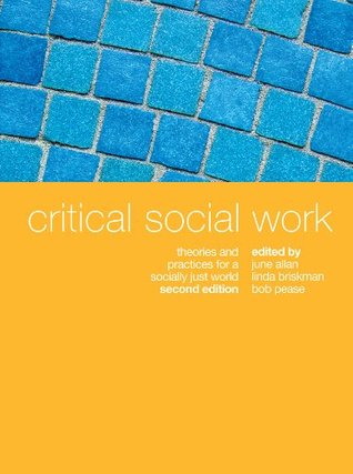 Critical Social Work: Theories and practices for a...