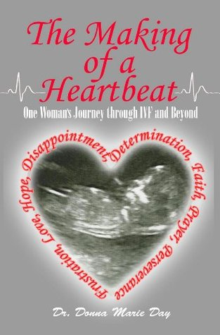 The Making of a Heartbeat: One Woman's Journey Thr...