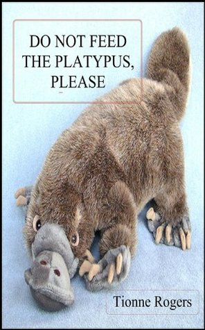 Do Not Feed the Platypus Please