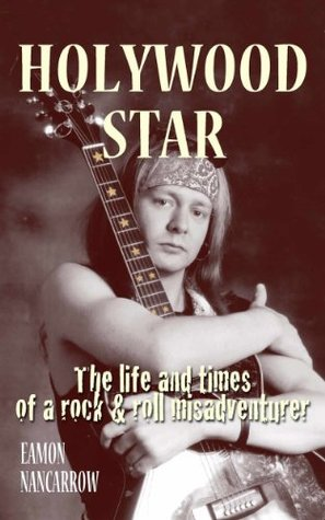 Holywood Star: The Life and Times of a Rock and Roll Misadventurer