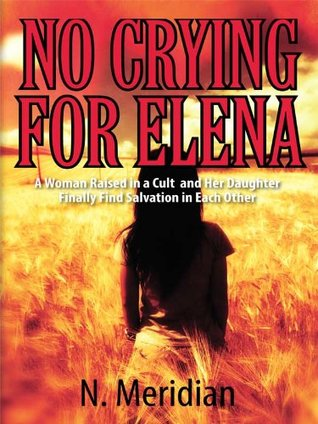 No Crying for Elena: A Woman Raised in a Cult and ...