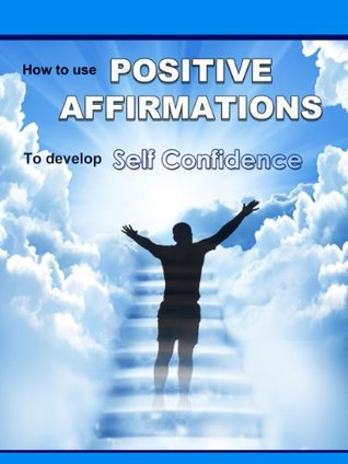How To Use Positive Affirmations To Develop Self C...