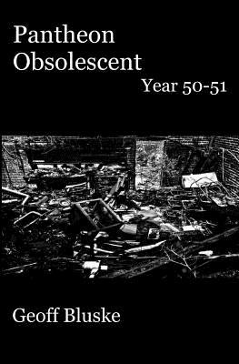 Pantheon Obsolescent: Year 50 - Year 51