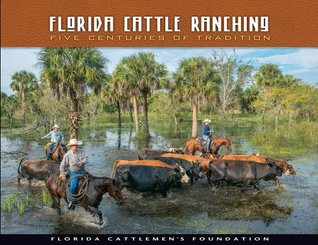 Florida Cattle Ranching: Five Centuries of Traditi...