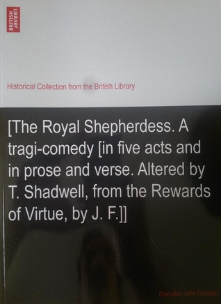 The Royal Shepherdess - A Tragi-Comedy in Five Act...