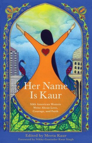 Her Name Is Kaur: Sikh American Women Write about ...
