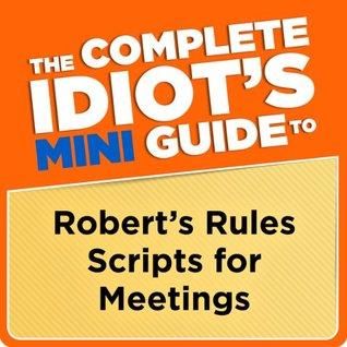 The Complete Idiot's Mini Guide to Robert's Rules ...