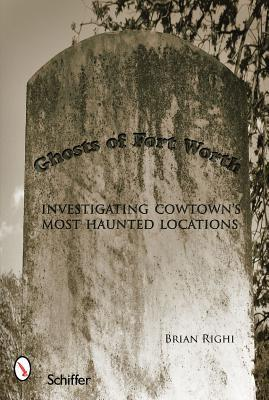 Ghosts of Fort Worth: Investigating Cowtown's Most...