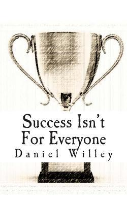Success Isn't for Everyone:How to build a Successf...