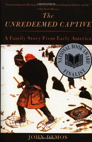 The Unredeemed Captive: A Family Story from Early ...