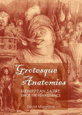 Grotesque Anatomies: Menippean Satire Since the Re...