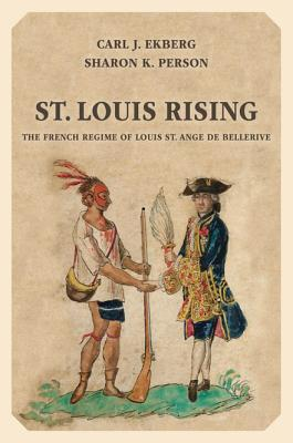 St. Louis Rising: The French Regime of Louis St. A...