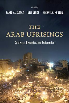 The Arab Uprisings: Catalysts, Dynamics, and Traje...