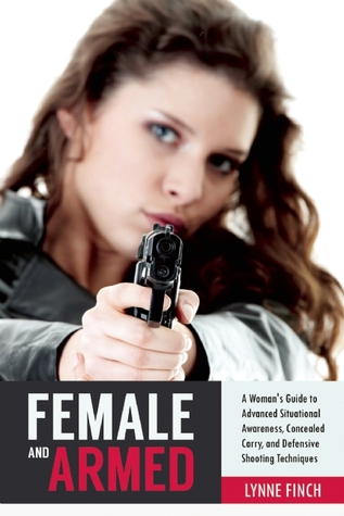 Female and Armed: A Woman's Guide to Advanced Si...