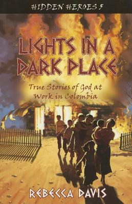 Lights in a Dark Place: True Stories of God at Wor...