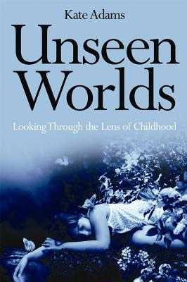 Unseen Worlds: Looking Through the Lens of Childho...