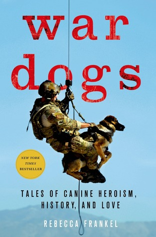 War Dogs: Tales of Canine Heroism, History, and Lo...