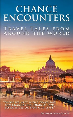 Chance Encounters: Travel Tales from Around the Wo...