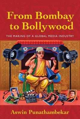 From Bombay to Bollywood: The Making of a Global M...