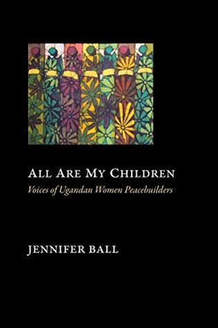 All Are My Children: Voices of Ugandan Women Peace...