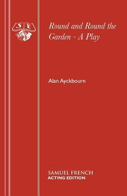 Round And Round The Garden: A Play