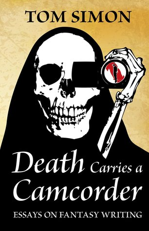 Death Carries a Camcorder: Essays on fantasy writing