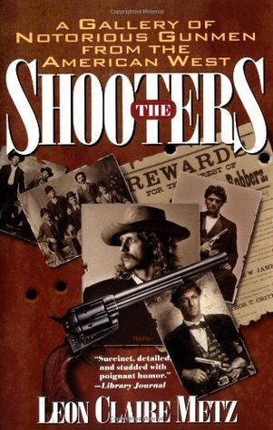 The Shooters: A Gallery of Notorious Gunmen from t...