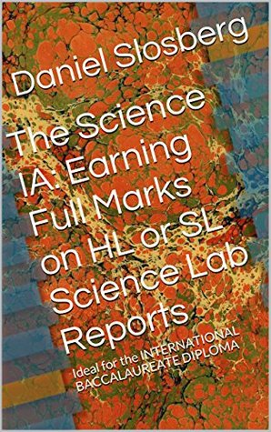 The Science IA: Earning Full Marks on HL or SL Sci...