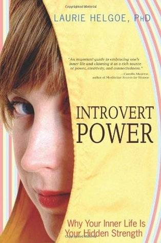 Introvert Power: Why Your Inner Life Is Your Hidde...