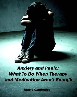 Anxiety and Panic: What to Do When Therapy and Med...