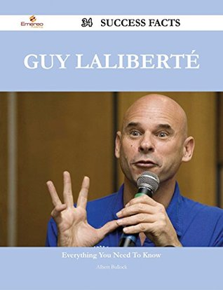Guy Laliberté 34 Success Facts - Everything you n...