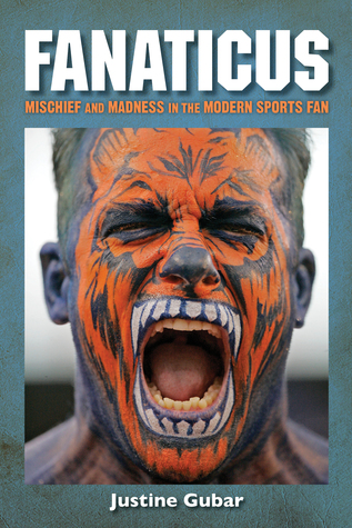 Fanaticus: Mischief and Madness in the Modern Spor...