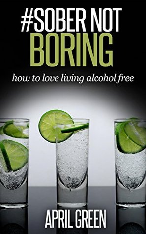 #SOBER NOT BORING: how to love living alcohol free...
