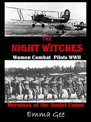 The Night Witches-Combat Pilots WWII-Heroines of t...