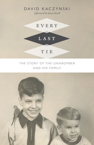 Every Last Tie: The Story of the Unabomber and His...