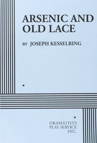 Arsenic and Old Lace: A Play in Three Acts