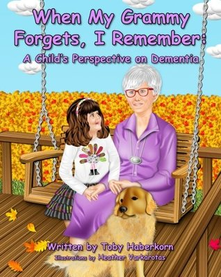 When My Grammy Forgets, I Remember: A Child's Pers...