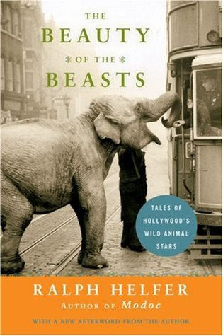 The Beauty of the Beasts: Tales of Hollywood's Wil...