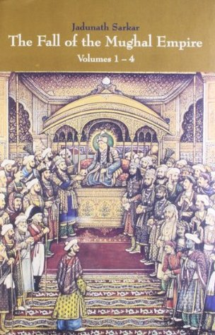 The Fall of the Mughal Empire : Volumes 1-4