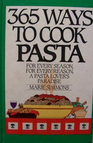 365 Ways to Cook Pasta: Simply the Best Pasta Reci...