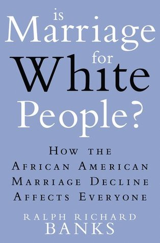 Is Marriage for White People?: How the African Ame...