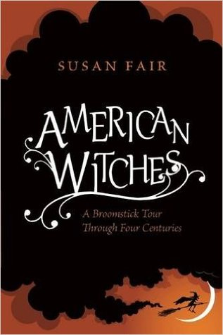 American Witches: A Broomstick Tour Through Four C...