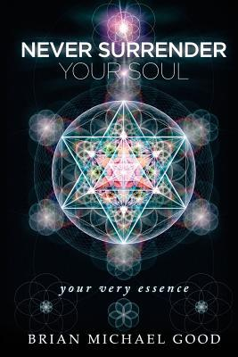 Never Surrender Your Soul: Your Very Essence