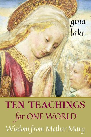 Ten Teachings for One World: Wisdom from Mother Ma...