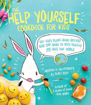 The Help Yourself Cookbook for Kids: 60 Easy Plant...