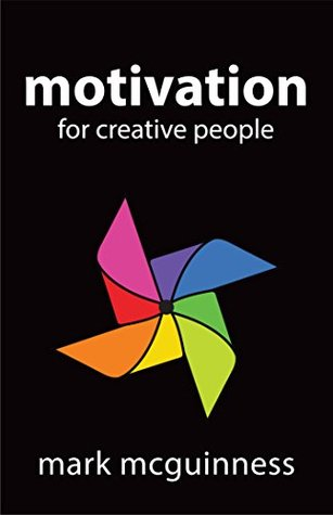 Motivation for Creative People: How to Stay Creati...