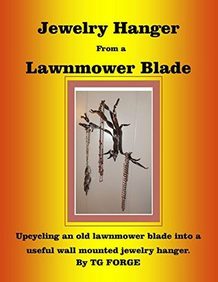 Jewelry Hanger From a Lawnmower Blade: Upcycling an old lawnmower blade into a useful wall mounted jewelry hanger.