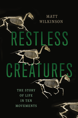 Restless Creatures: The Story of Life in Ten Movem...