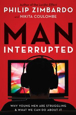 Man, Interrupted: Why Young Men Are Struggling & W...