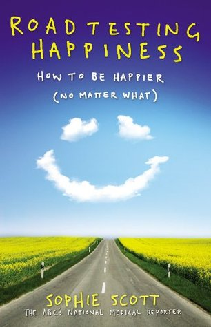 Roadtesting happiness: How to be happier (no matte...